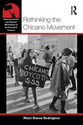 Rethinking the Chicano Movement by Marc Simon Rodriguez