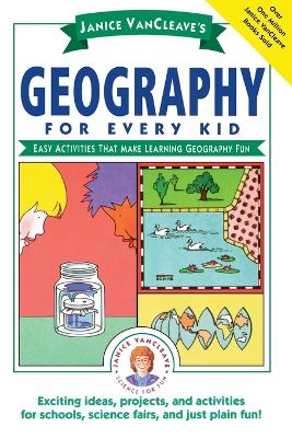 Janice Vancleave's Geography for Every Kid by Janice VanCleave