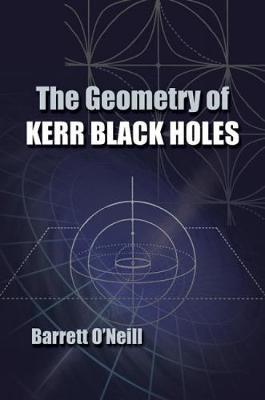 Geometry of Kerr Black Holes by Barrett O'Neill