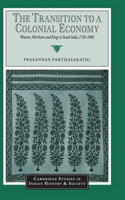 The Transition to a Colonial Economy by Prasannan Parthasarathi