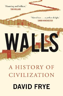 Walls: A History of Civilization by David Frye