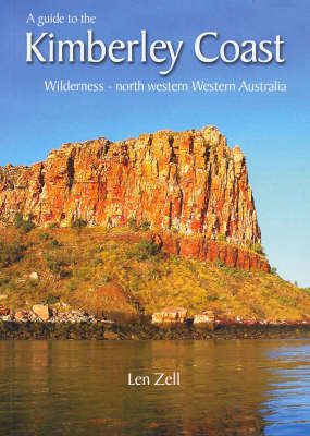 A Guide to the Kimberly Coast Wilderness, North Western Australia by Len Zell