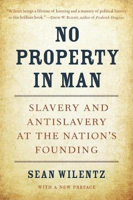 No Property in Man: Slavery and Antislavery at the Nation's Founding, With a New Preface by Sean Wilentz