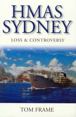 Hmas Sydney: Loss and Controversy by Tom Frame