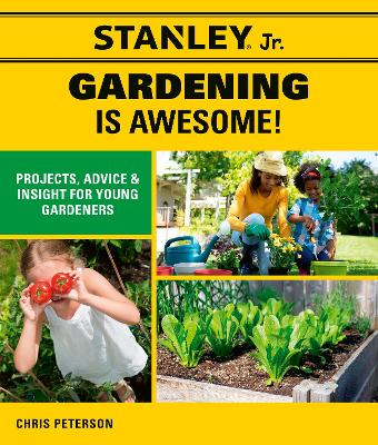 Stanley Jr. Gardening is Awesome!: Projects, Advice, and Insight for Young Gardeners book