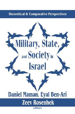 Military, State, and Society in Israel by Eyal Ben-Ari