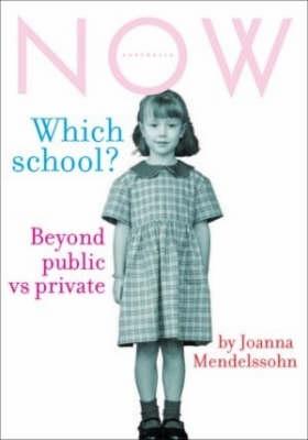 Which School?: Beyond Public Vs Private by Joanna Mendelssohn