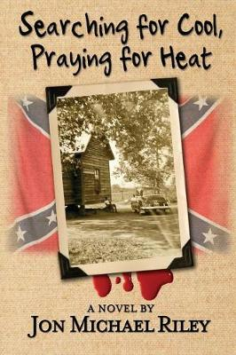 Searching for Cool, Praying for Heat by Jon Michael Riley