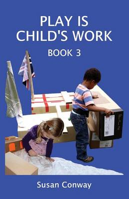 Play is Child's Work by Susan Conway