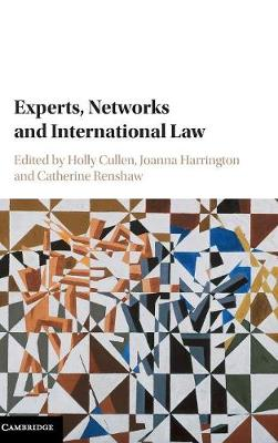 Experts, Networks and International Law by Holly Cullen