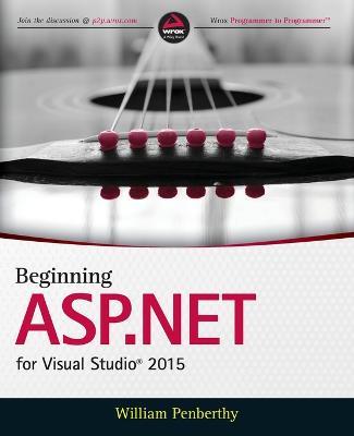 Beginning ASP.NET for Visual Studio 2015 by William Penberthy