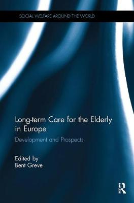 Long-term Care for the Elderly in Europe by Bent Greve