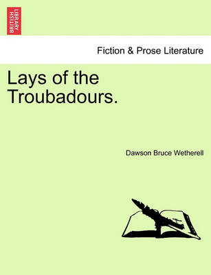 Lays of the Troubadours. by Bruce Dawson
