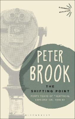 The Shifting Point: Forty Years of Theatrical Exploration, 1946-87 by Peter Brook