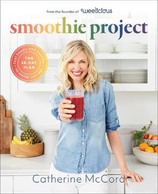 Smoothie Project: The 28-Day Plan to Feel Happy and Healthy No Matter Your Age by Catherine McCord