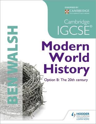 Cambridge IGCSE Modern World History Cambridge IGCSE Modern World History Student's Book by Ben Walsh