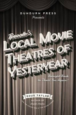 Toronto's Local Movie Theatres of Yesteryear by Doug Taylor
