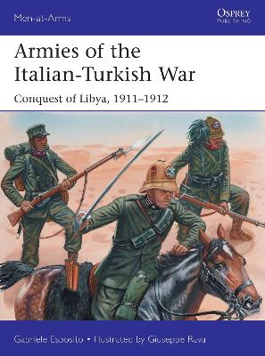 Armies of the Italian-Turkish War: Conquest of Libya, 1911-1912 by Gabriele Esposito