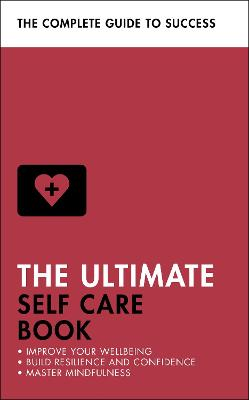 The Ultimate Self Care Book: Improve Your Wellbeing; Build Resilience and Confidence; Master Mindfulness by Clara Seeger