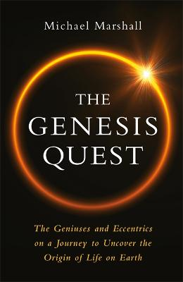 The Genesis Quest: The Geniuses and Eccentrics on a Journey to Uncover the Origin of Life on Earth by Michael Marshall
