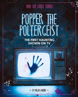 Popper the Poltergeist: The First Haunting Shown on TV by Megan Atwood