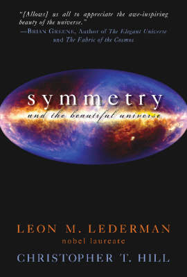Symmetry and Beautiful Universe by Leon M. Lederman