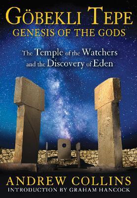 Gobekli Tepe: Genesis of the Gods by Andrew Collins