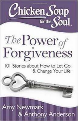 Chicken Soup for the Soul: The Power of Forgiveness by Amy Newmark