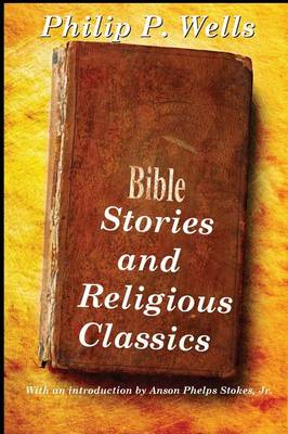 Bible Stories and Religious Classics by Philip P. Wells