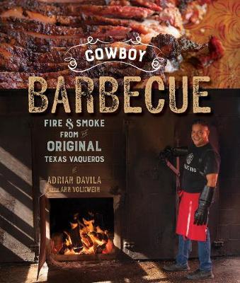 Cowboy Barbecue - Fire & Smoke from the Original Texas Vaqueros by Adrian Davila