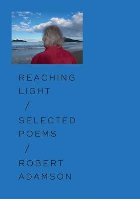 Reaching Light: Selected Poems by Robert Adamson