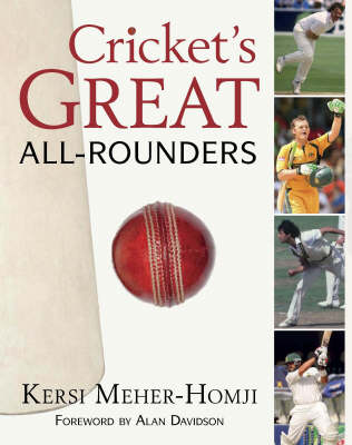 Cricket's Great All-rounders: the Greatest Across Three Centuries and Nine Countries by Kersi Meher-Homji