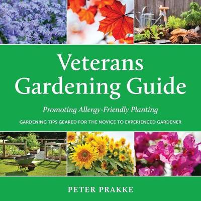 Veterans Gardening Guide: Promoting Allergy-Friendly Planting by Peter Prakke