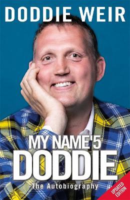 My Name'5 DODDIE: The Autobiography by Doddie Weir