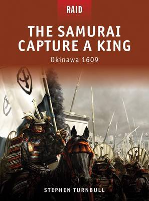 The Samurai Capture a King - Okinawa 1609 by Stephen Turnbull