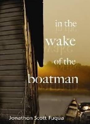 In the Wake of the Boatman by Jonathon Scott Fuqua