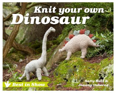 Best in Show: Knit Your Own Dinosaur by Joanna Osborne