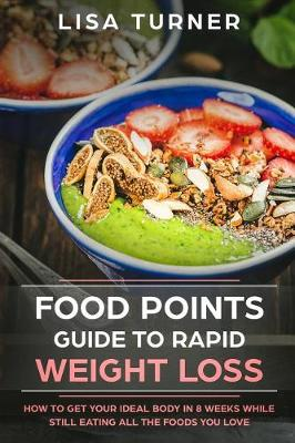 Food Points Guide to Rapid Weight Loss by Lisa Turner