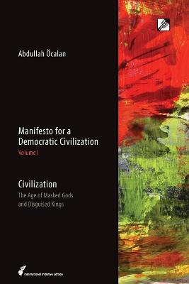 Manifesto for a Democratic Civilization  Volume 1 by Abdullah Ocalan
