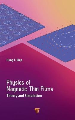 Physics of Magnetic Thin Films: Theory and Simulation by Hung T. Diep