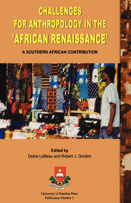 Challenges for Anthropology in the African Renaissance: A Southern African Contribution by Debie LeBeau