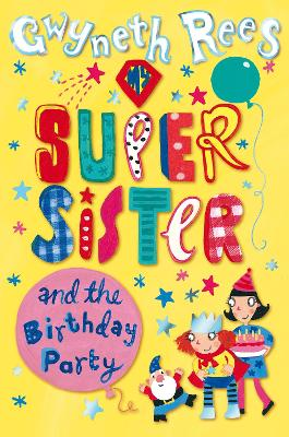 My Super Sister and the Birthday Party by Gwyneth Rees