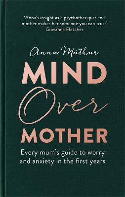 Mind Over Mother: Every mum's guide to worry and anxiety in the first years book