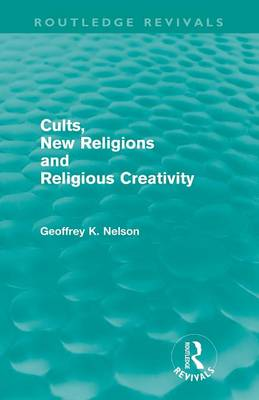 Cults, New Religions and Religious Creativity by Geoffrey Nelson