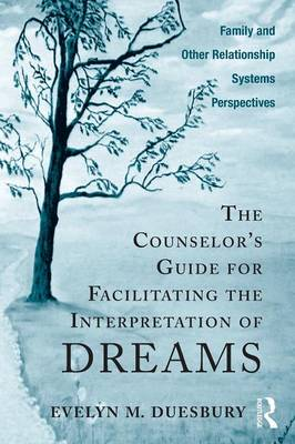 The Counselor's Guide for Facilitating the Interpretation of Dreams by Evelyn M. Duesbury