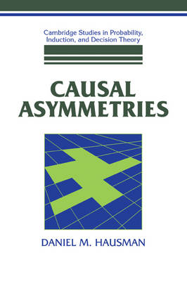 Causal Asymmetries by Daniel M. Hausman