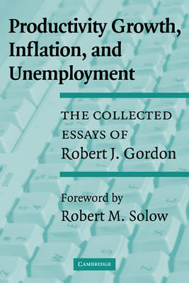 Productivity Growth, Inflation, and Unemployment by Robert J. Gordon