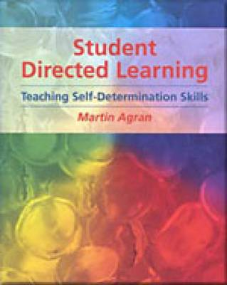 Student-directed Learning: Teaching Self-determination Skills by Martin Agran