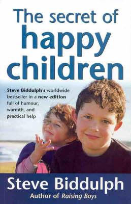 The Secret Of Happy Children by Steve Biddulph