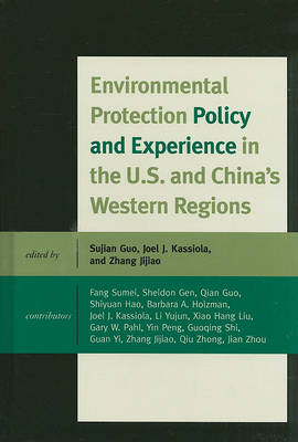 Environmental Protection Policy and Experience in the U.S. and China's Western Regions by Joel Jay Kassiola